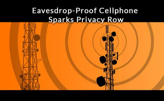 Eavesdrop-Proof Cellphone Sparks Privacy Row - Software Portal
