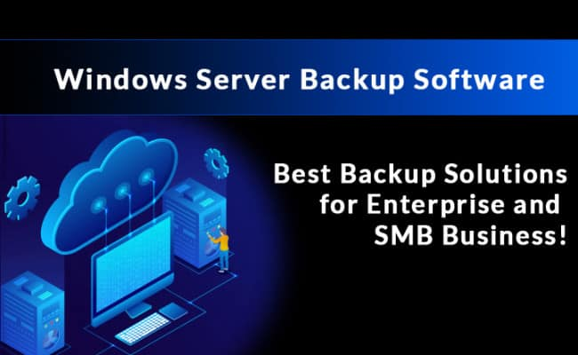 Best Windows Server Backup Software and Tools for Fool-Proof Back